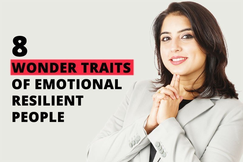 8 WONDER TRAITS OF EMOTIONAL RESILIENT PEOPLE
